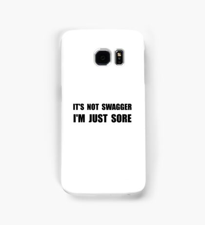Not Swagger Just Sore Samsung Galaxy Case/Skin