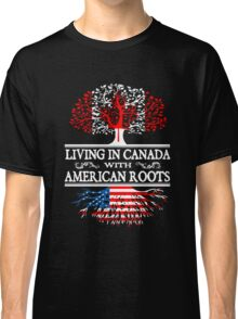 Living In Canada With American Roots Classic T-Shirt