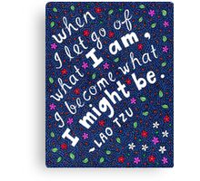 When I Let Go Of What I Am, Lao Tzu Quote, Lettering, Flower And Leaf Doodle, Inspirational Canvas Print