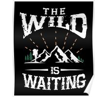 The wild is waiting awesome outdoors camping funny t-shirt Poster