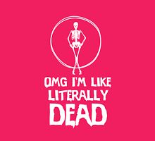 OMG I'm like literally dead awesome clever tee funny t-shirt Womens Fitted T-Shirt