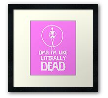 OMG I'm like literally dead awesome clever tee funny t-shirt Framed Print