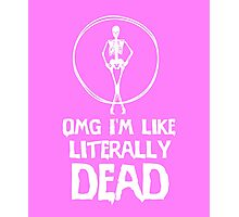 OMG I'm like literally dead awesome clever tee funny t-shirt Photographic Print