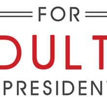An Adult For President 2016 by anadult2016