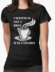 Caffeine Is Not A Drug Womens Fitted T-Shirt
