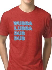 WUBBA LUBBA DUB DUB Tri-blend T-Shirt