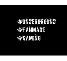 #Underground #Fanmade #Gaming Photographic Print