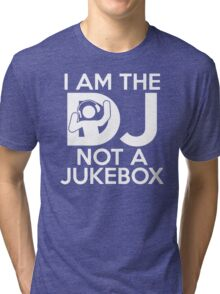 I Am The Dj Not A Jukebox Tri-blend T-Shirt