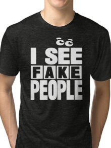 I See Fake People Tri-blend T-Shirt