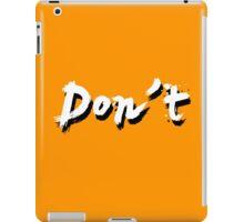 Don't iPad Case/Skin