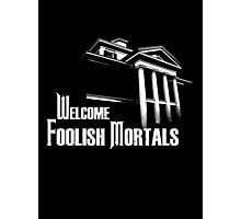 Welcome Foolish Mortals Photographic Print