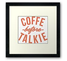 typography coffee before talkie Framed Print
