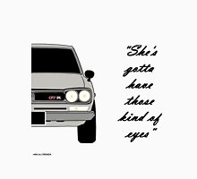 "Nissan Skyline 2000 GT-R - ""She's gotta have those kind of eyes"" Unisex T-Shirt"