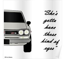"Nissan Skyline 2000 GT-R - ""She's gotta have those kind of eyes"" Poster"