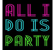 ALL I DO IS PARTY Photographic Print