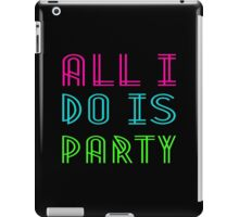 ALL I DO IS PARTY iPad Case/Skin