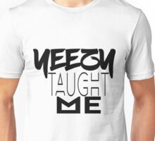 YEEZY TAUGHT ME Unisex T-Shirt