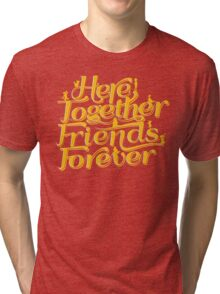 Here Together, Friends Forever Tri-blend T-Shirt