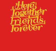 Here Together, Friends Forever Unisex T-Shirt