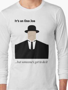It's an Odd Job... Long Sleeve T-Shirt