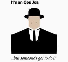 It's an Odd Job... Unisex T-Shirt