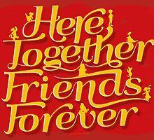 Here Together, Friends Forever by oneskillwonder