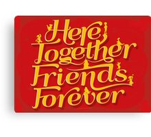 Here Together, Friends Forever Canvas Print