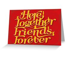 Here Together, Friends Forever Greeting Card