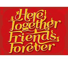 Here Together, Friends Forever Photographic Print