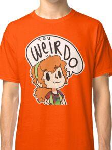 You Weirdo Classic T-Shirt