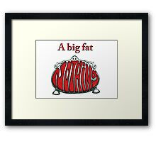 A big fat nothing Framed Print