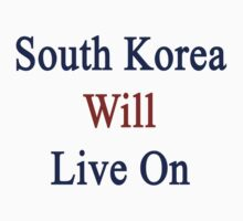 South Korea Will Live On by supernova23