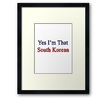 Yes I'm That South Korean Framed Print