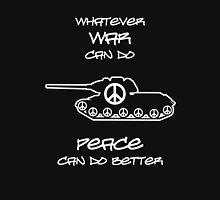 Whatever War Can Do, Peace Can Do Better Unisex T-Shirt