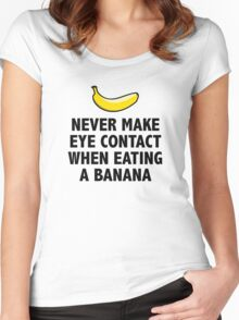 Never Make Eye Contact When Eating A Banana Women's Fitted Scoop T-Shirt