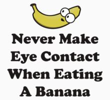 Never Make Eye Contact When Eating A Banana by DesignFactoryD