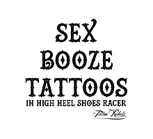 Sex, Booze, Tattoos in High Heel Shoes Photographic Print
