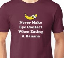 Never Make Eye Contact When Eating A Banana Unisex T-Shirt