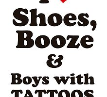 I Love Shoes, Booze and Boys with Tattoos  by Tattoo Rebels The Best Shop