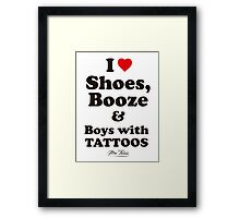 I Love Shoes, Booze and Boys with Tattoos  Framed Print