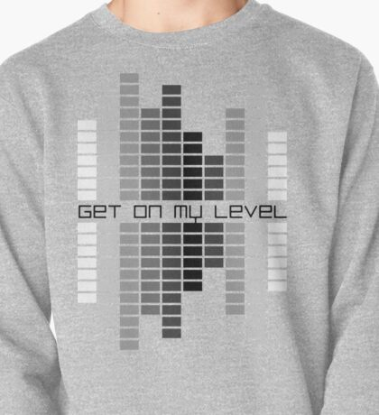 Get on my Level Pullover