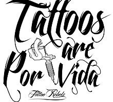 Tattoos are Por Vida by Tattoo Rebels The Best Shop