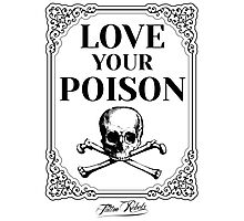 Love Your Poison Photographic Print
