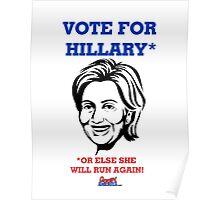 Vote For Hillary...or Else She Will Run Again! by Roger Pickar, Goofy America Poster