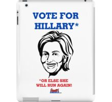 Vote For Hillary...or Else She Will Run Again! by Roger Pickar, Goofy America iPad Case/Skin