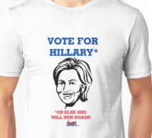 Vote For Hillary...or Else She Will Run Again! by Roger Pickar, Goofy America Unisex T-Shirt