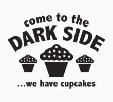 Come To The Dark Side ... We Have Cupcakes by DesignFactoryD