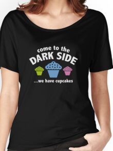 Come To The Dark Side ... We Have Cupcakes Women's Relaxed Fit T-Shirt