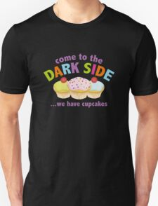 Come To The Dark Side ... We Have Cupcakes T-Shirt