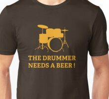 The Drummer Needs A Beer! Unisex T-Shirt